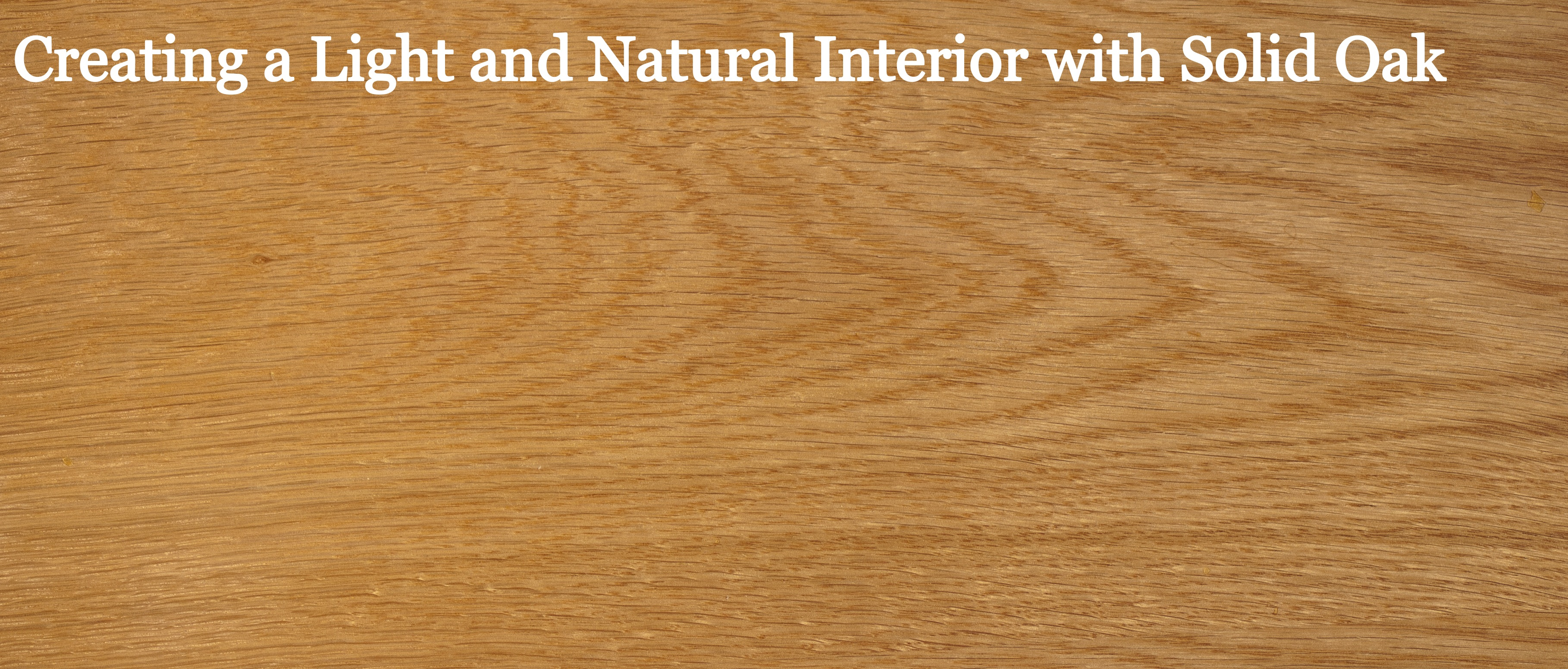 Creating a Light and Natural Interior with Solid Oak | 4Living Blog